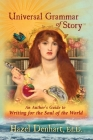 Universal Grammar of Story(TM): An Author's Guide to Writing for the Soul of the World Cover Image