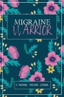 Migraine Warrior: A Daily Tracking Journal For Migraines and Chronic Headaches (Trigger Identification + Relief Log) Cover Image