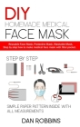 DIY Homemade Medical Face Mask: Reusable Face-Mask, Protective Mask, Washable Mask, Step by step how to make medical face mask with filter pocket. Cover Image