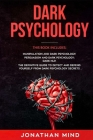 Dark Psychology: This Book Includes: Manipulation and Dark Psychology, Persuasion and Dark Psychology, Dark NLP Cover Image