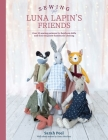 Sewing Luna Lapin's Friends: Over 20 Sewing Patterns for Heirloom Dolls and Their Exquisite Handmade Clothing Cover Image