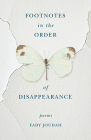 Footnotes in the Order of Disappearance: Poems Cover Image