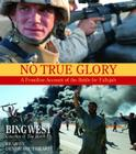 No True Glory: Fallujah and the Struggle in Iraq: A Frontline Account Cover Image