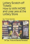 Lottery Scratch-off Tickets: How to WIN MORE and Lose Less at the Lottery Store (2019 Edition): 34 Tips, Tricks and Secrets Revealed! Cover Image