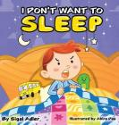 I Don't Want To Sleep: Children Bedtime Story Picture Book Cover Image