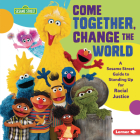 Come Together, Change the World: A Sesame Street (R) Guide to Standing Up for Racial Justice Cover Image