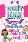 The Don't Laugh Challenge Two Truths and a Lie - Girls Don't Fart Edition: An Interactive and Family-Friendly Trivia Game of Fact or Fiction for Silly Cover Image