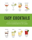 Easy Cocktails: Over 100 Drinks, All Made with Four Ingredients or Less   Cover Image
