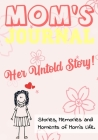 Mom's Journal - Her Untold Story: Stories, Memories and Moments of Mom's Life: A Guided Memory Journal - 7 x 10 inch Cover Image