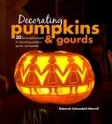 Decorating Pumpkins & Gourds: 20 fun & stylish projects for decorating pumpkins, gourds, and squashes Cover Image