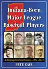 Indiana-Born Major League Baseball Players: A Biographical Dictionary, 1871-2014 Cover Image