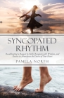 Syncopated Rhythm: Recalibrating to Request by Faith, Recognize with Wisdom, and Receive in Abundance the Desires of Your Heart Cover Image