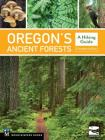 Oregon's Ancient Forests: A Hiking Guide Cover Image
