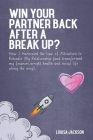 Win Your Partner Back After A Break Up?: How I Harnessed the Law of Attraction to Rekindle My Relationship (And Transformed My Finances, Weight, Healt Cover Image