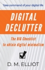 Digital Declutter: The BIG Checklist To Obtain Digital Minimalism Cover Image