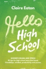 Hello High School: Goodbye Drama and Stress, 85 tips for high school teens that boost friendships, mindset, productivity and success Cover Image