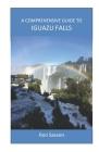 A Comprehensive Guide to Iguazu Falls Cover Image