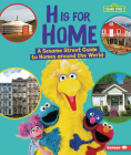 H Is for Home: A Sesame Street (R) Guide to Homes Around the World Cover Image