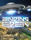 Ending Eden: The Pending Fate of Humanity Cover Image