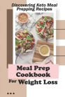 Meal Prep Cookbook For Weight Loss: Discovering Keto Meal Prepping Recipes: Keto Meal Planner For Beginners Cover Image