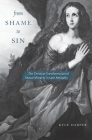 From Shame to Sin: The Christian Transformation of Sexual Morality in Late Antiquity (Revealing Antiquity #20) Cover Image