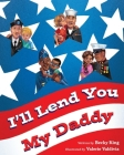 I'll Lend You My Daddy: A Deployment Book for Kids Ages 4-8 Cover Image
