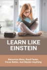 Learn Like Einstein: Memorize More, Read Faster, Focus Better, And Master Anything: How To Become More Productive And Motivated Cover Image