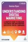 Understanding Digital Marketing: A Complete Guide to Engaging Customers and Implementing Successful Digital Campaigns Cover Image