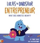 Lucas The Dinosaur Entrepreneur - What Does Monetize mean Cover Image