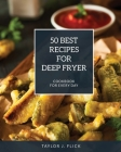 50 Best Recipes for Deep Fryer: Cookbook for Every Day Cover Image