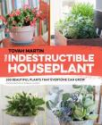 The Indestructible Houseplant: 200 Beautiful Plants That Everyone Can Grow Cover Image