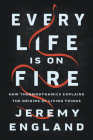 Every Life Is on Fire: How Thermodynamics Explains the Origins of Living Things Cover Image