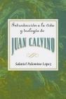 Introducción a la Vida Y Teología de Juan Calvino Aeth = An Introduction to the Life and Theology of John Calvin Cover Image