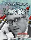 Nuclear Weapons and the Arms Race (Uncovering the Past) Cover Image
