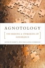 Agnotology: The Making and Unmaking of Ignorance Cover Image