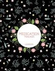 Medication Tracker Logbook: cute Floral Black, Daily Medicine Record Tracker 120 Pages Large Print 8.5