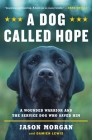 A Dog Called Hope: A Wounded Warrior and the Service Dog Who Saved Him Cover Image