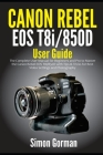 Canon Rebel EOS T8i/850D User Guide: The Complete User Manual for Beginners and Pro to Master the Canon Rebel EOS T8i/850D with Tips & Tricks for Best Cover Image