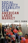 Social Security Disability Law and the American Labor Market Cover Image