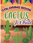 Cactus Coloring Book for Kids: Color and Create Beautiful Cactus, Fun Cactus Coloring Pages for Relaxation and Stress Relief Cover Image