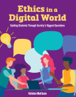 Ethics in a Digital World: Guiding Students Through Society's Biggest Questions Cover Image