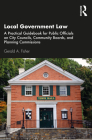 Local Government Law: A Practical Guidebook for Public Officials, Community Boards, and City Councils Cover Image
