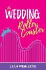 The Wedding Roller Coaster: Keeping Your Relationships Intact Through the Ups and Downs Cover Image