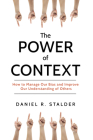 The Power of Context: How to Manage Our Bias and Improve Our Understanding of Others Cover Image
