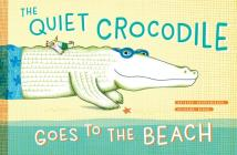 The Quiet Crocodile Goes to the Beach Cover Image