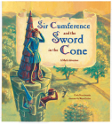Sir Cumference and the Sword in the Cone Cover Image