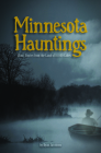 Minnesota Hauntings: Ghost Stories from the Land of 10,000 Lakes Cover Image