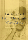 Hassan Sharif: I Am the Single Work Artist Cover Image