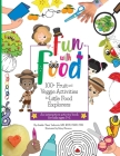 Fun With Food: 100+ Fruit and Veggie Activities for Little Food Explorers - An Interactive Activity Book for Kids Ages 3-6 Cover Image
