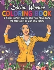Social Worker Coloring Book. A Funny, Unique, Snarky Adult Coloring Book For Stress Relief And Relaxation: Novelty Gift Idea For Social Work Student, Cover Image